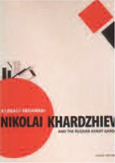 A legacy regained; Nikolai Khardzhiev and the Russian Avant Garde